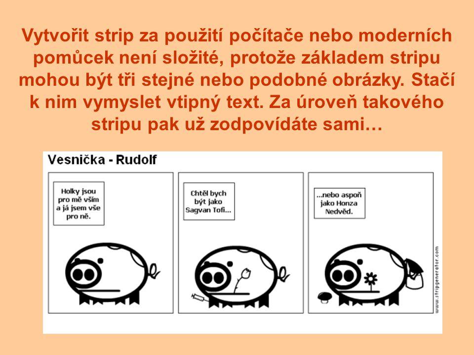 Vytvořit strip za použití počítače nebo moderních pomůcek není složité, protože základem stripu mohou být tři stejné nebo podobné obrázky.