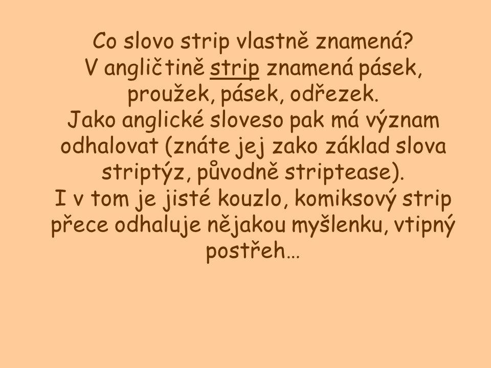 Co slovo strip vlastně znamená. V angličtině strip znamená pásek, proužek, pásek, odřezek.