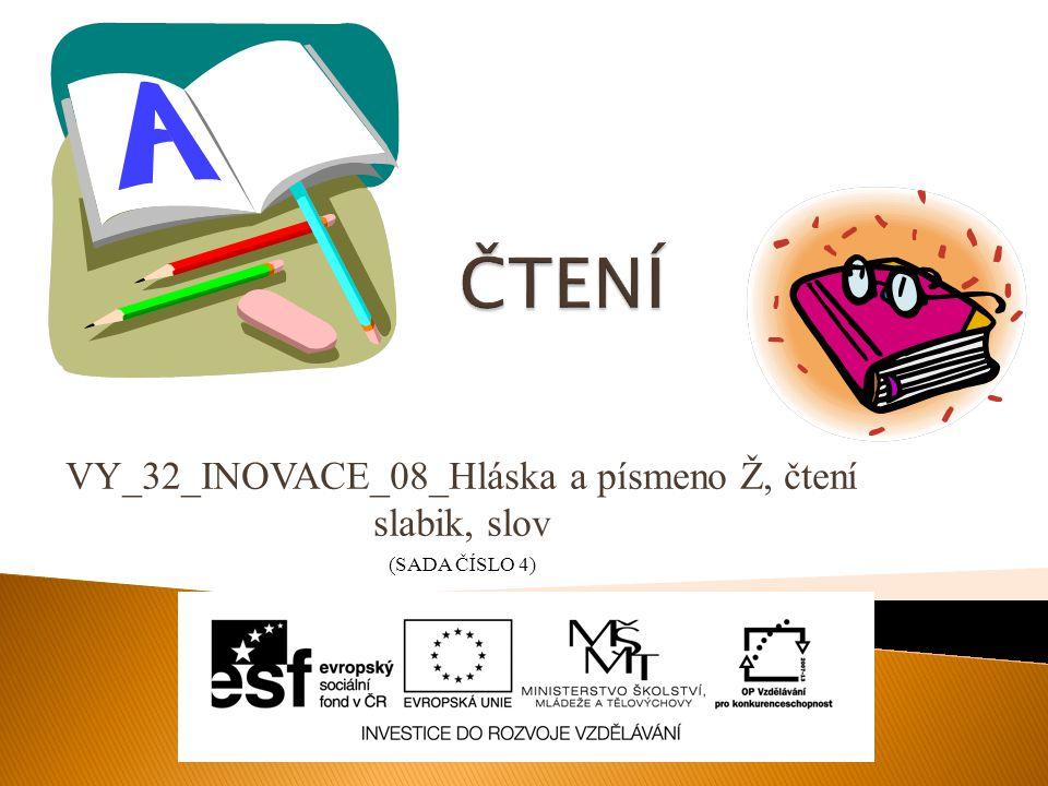 VY_32_INOVACE_08_Hláska a písmeno Ž, čtení slabik, slov (SADA ČÍSLO 4)