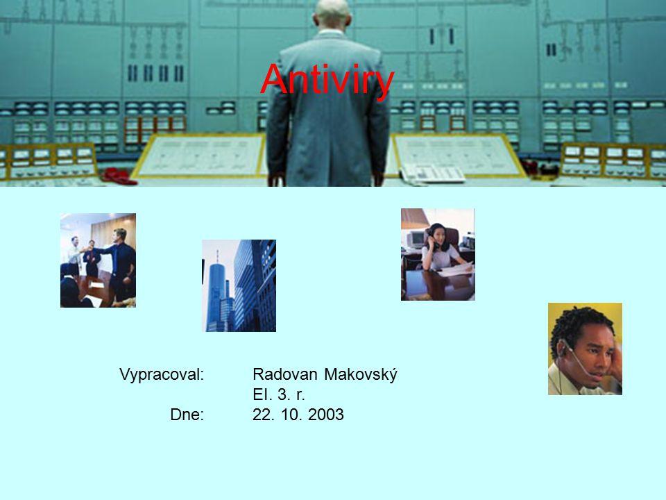 Antiviry Vypracoval: Radovan Makovský EI. 3. r. Dne: 22. 10. 2003