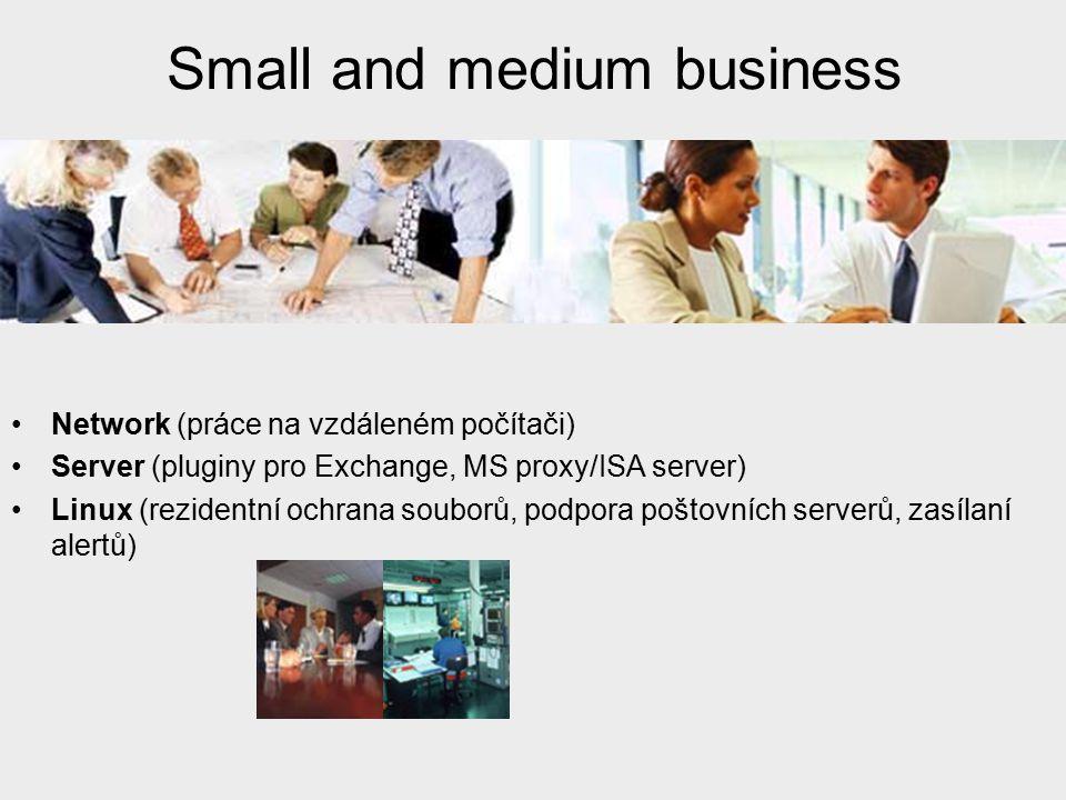 Small and medium business Network (práce na vzdáleném počítači) Server (pluginy pro Exchange, MS proxy/ISA server) Linux (rezidentní ochrana souborů,