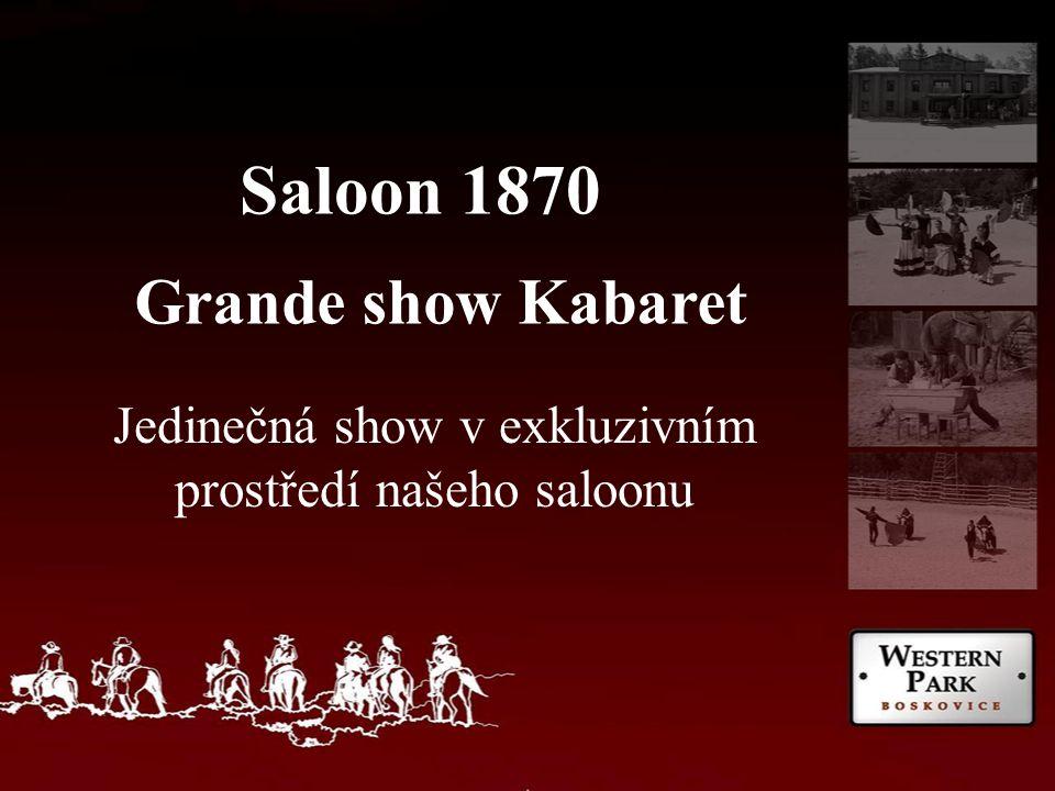 Saloon 1870 Grande show Kabaret Jedinečná show v exkluzivním prostředí našeho saloonu