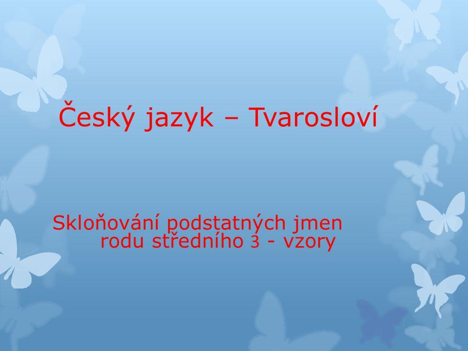 Číslo v digitálním archivu školyVY_32_INOVACE_TVAR_09 Sada DUMTvarosloví Předmět Český jazyk Název materiáluSkloňování podstatných jmen rodu středního