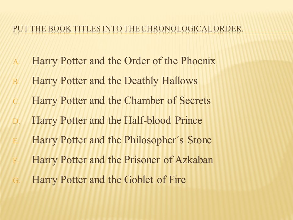 A. Harry Potter and the Order of the Phoenix B. Harry Potter and the Deathly Hallows C. Harry Potter and the Chamber of Secrets D. Harry Potter and th