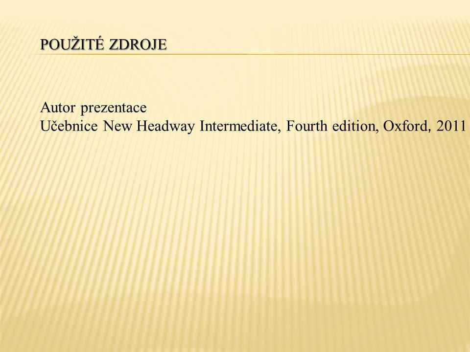 POUŽITÉ ZDROJE Autor prezentace Učebnice New Headway Intermediate, Fourth edition, Oxford, 2011