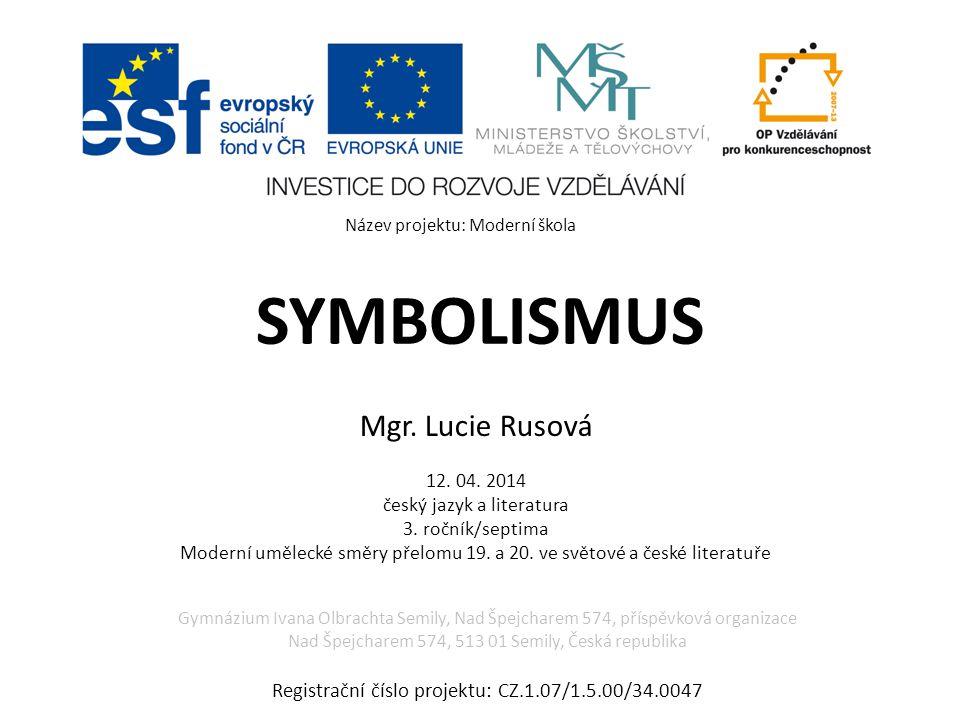 SYMBOLISMUS Mgr. Lucie Rusová 12. 04. 2014 český jazyk a literatura 3.