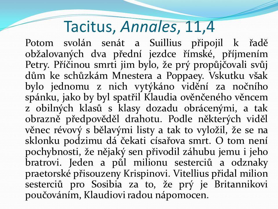 Tacitus, Annales, 11,4 Potom svolán senát a Suillius připojil k řadě obžalovaných dva přední jezdce římské, příjmením Petry.