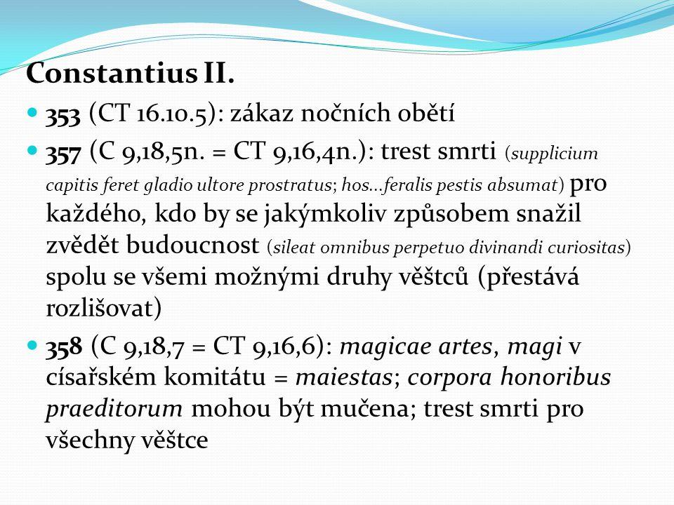 Constantius II. 353 (CT 16.10.5): zákaz nočních obětí 357 (C 9,18,5n.