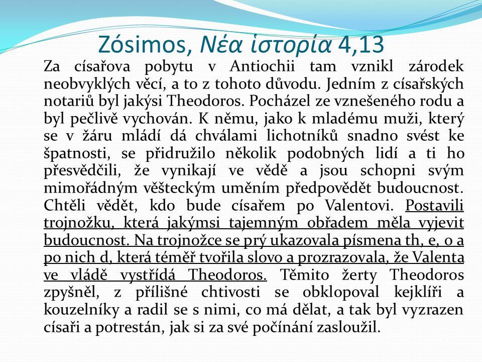 Zósimos, Νέα ἱστορία 4,13 Za císařova pobytu v Antiochii tam vznikl zárodek neobvyklých věcí, a to z tohoto důvodu.
