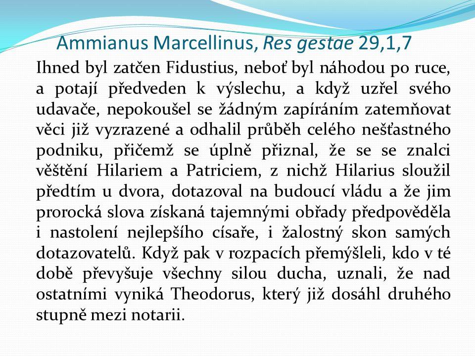 Ammianus Marcellinus, Res gestae 29,1,7 Ihned byl zatčen Fidustius, neboť byl náhodou po ruce, a potají předveden k výslechu, a když uzřel svého udavače, nepokoušel se žádným zapíráním zatemňovat věci již vyzrazené a odhalil průběh celého nešťastného podniku, přičemž se úplně přiznal, že se se znalci věštění Hilariem a Patriciem, z nichž Hilarius sloužil předtím u dvora, dotazoval na budoucí vládu a že jim prorocká slova získaná tajemnými obřady předpověděla i nastolení nejlepšího císaře, i žalostný skon samých dotazovatelů.
