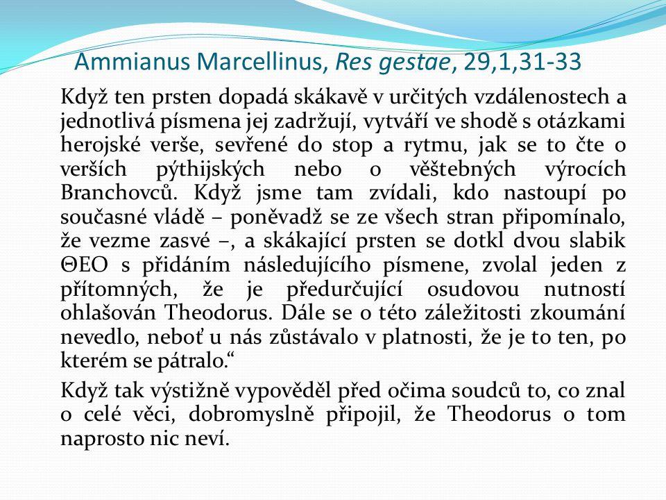 Ammianus Marcellinus, Res gestae, 29,1,31-33 Když ten prsten dopadá skákavě v určitých vzdálenostech a jednotlivá písmena jej zadržují, vytváří ve shodě s otázkami herojské verše, sevřené do stop a rytmu, jak se to čte o verších pýthijských nebo o věštebných výrocích Branchovců.