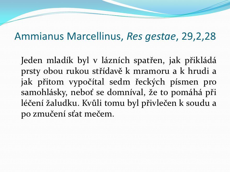 Ammianus Marcellinus, Res gestae, 29,2,28 Jeden mladík byl v lázních spatřen, jak přikládá prsty obou rukou střídavě k mramoru a k hrudi a jak přitom vypočítal sedm řeckých písmen pro samohlásky, neboť se domníval, že to pomáhá při léčení žaludku.