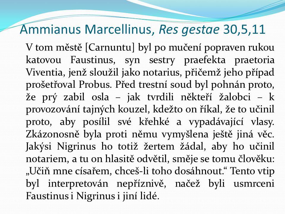 Ammianus Marcellinus, Res gestae 30,5,11 V tom městě [Carnuntu] byl po mučení popraven rukou katovou Faustinus, syn sestry praefekta praetoria Viventia, jenž sloužil jako notarius, přičemž jeho případ prošetřoval Probus.