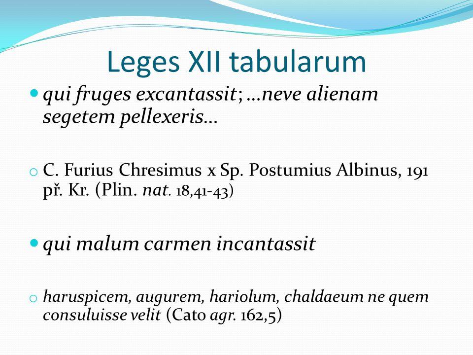 Leges XII tabularum qui fruges excantassit; …neve alienam segetem pellexeris… o C.