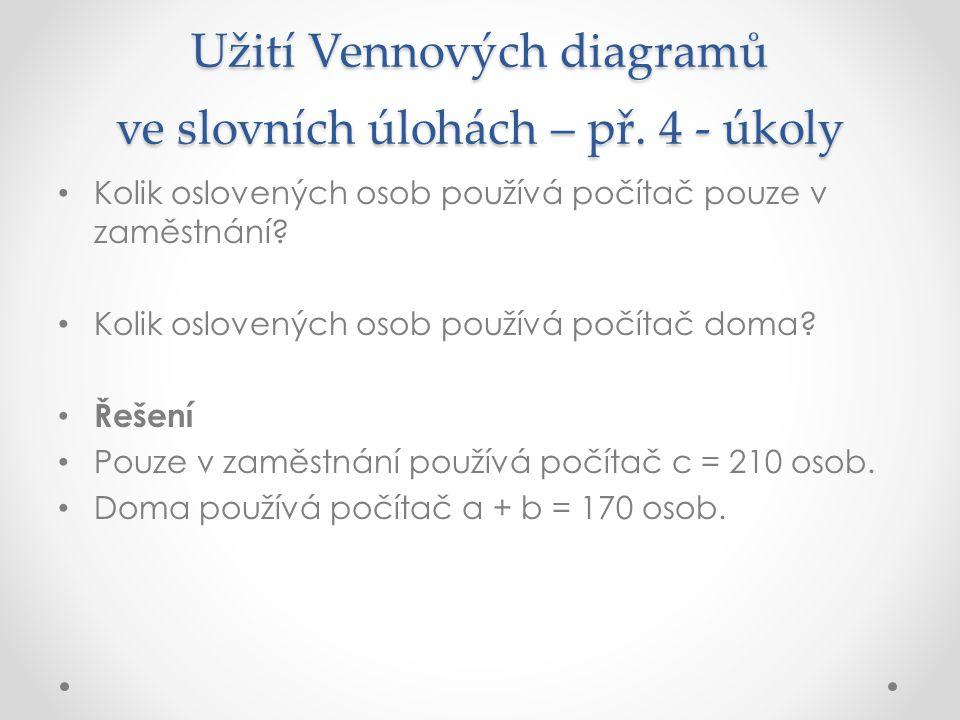 Užití Vennových diagramů ve slovních úlohách – př. 4 - úkoly Kolik oslovených osob používá počítač pouze v zaměstnání? Kolik oslovených osob používá p