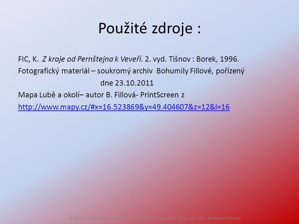 Použité zdroje : FIC, K. Z kraje od Pernštejna k Veveří. 2. vyd. Tišnov : Borek, 1996. Fotografický materiál – soukromý archiv Bohumily Fillové, poříz
