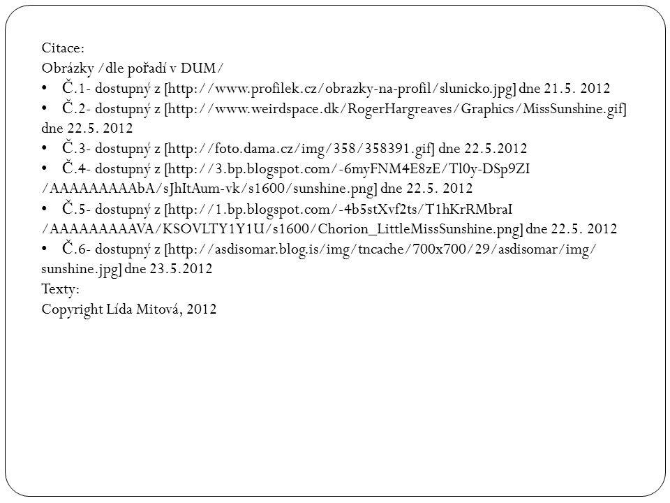 Citace: Obrázky /dle po ř adí v DUM/ Č.1- dostupný z [http://www.profilek.cz/obrazky-na-profil/slunicko.jpg] dne 21.5.