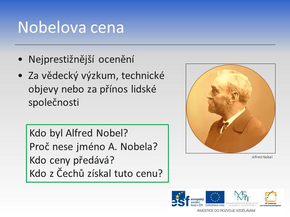 Nobelova cena Nejprestižnější ocenění Za vědecký výzkum, technické objevy nebo za přínos lidské společnosti Alfred Nobel Kdo byl Alfred Nobel.