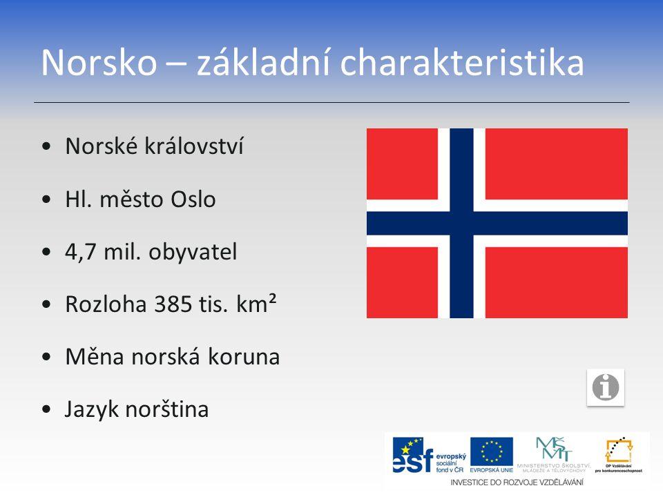 Norsko – hospodářství Těžba ropy a zemního plynu Severní moře Strojírenství Lodě, vrtné plošiny Dřevozpracující a papírenský průmysl Hutnictví Výroba hliníku Rybolov Těžba dřeva