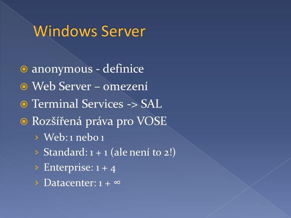  anonymous - definice  Web Server – omezení  Terminal Services -> SAL  Rozšířená práva pro VOSE › Web: 1 nebo 1 › Standard: 1 + 1 (ale není to 2!) › Enterprise: 1 + 4 › Datacenter: 1 + ∞