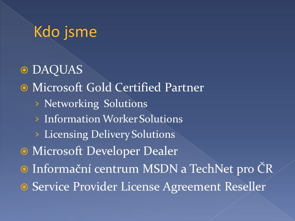  DAQUAS  Microsoft Gold Certified Partner › Networking Solutions › Information Worker Solutions › Licensing Delivery Solutions  Microsoft Developer Dealer  Informační centrum MSDN a TechNet pro ČR  Service Provider License Agreement Reseller