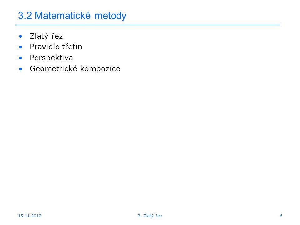 15.11.2012 3.2 Matematické metody Zlatý řez Pravidlo třetin Perspektiva Geometrické kompozice 63.
