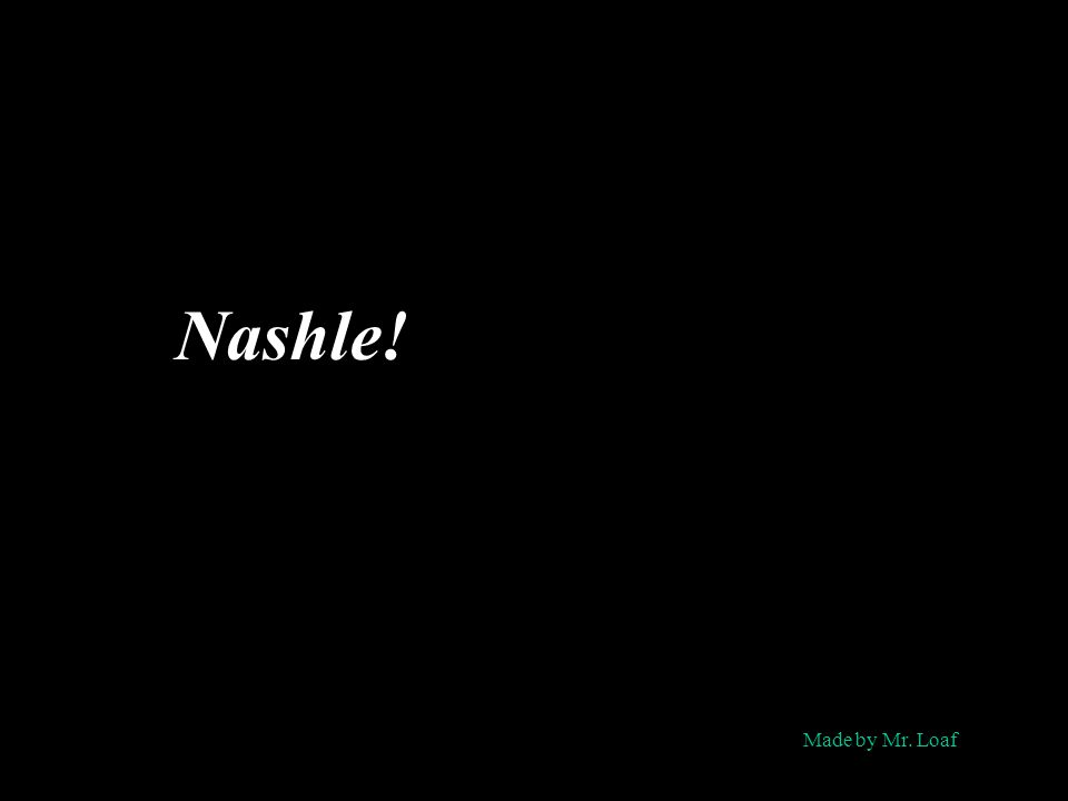 Nashle! Made by Mr. Loaf