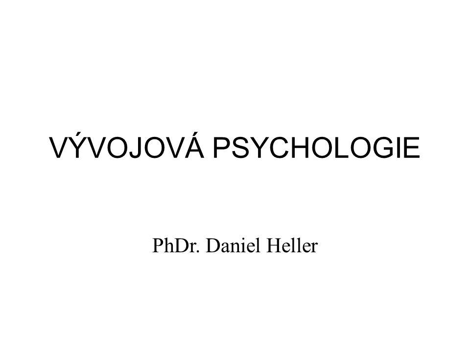 VÝVOJOVÁ PSYCHOLOGIE PhDr. Daniel Heller
