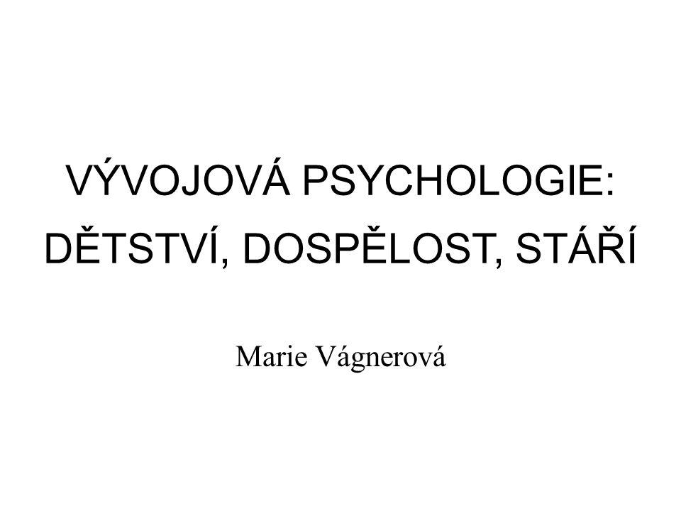 VÝVOJOVÁ PSYCHOLOGIE: DĚTSTVÍ, DOSPĚLOST, STÁŘÍ Marie Vágnerová