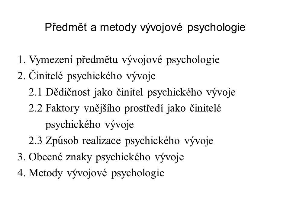 Předmět a metody vývojové psychologie 1. Vymezení předmětu vývojové psychologie 2. Činitelé psychického vývoje 2.1 Dědičnost jako činitel psychického