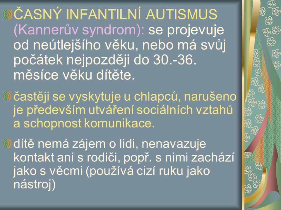 ČASNÝ INFANTILNÍ AUTISMUS (Kannerův syndrom): se projevuje od neútlejšího věku, nebo má svůj počátek nejpozději do 30.-36.