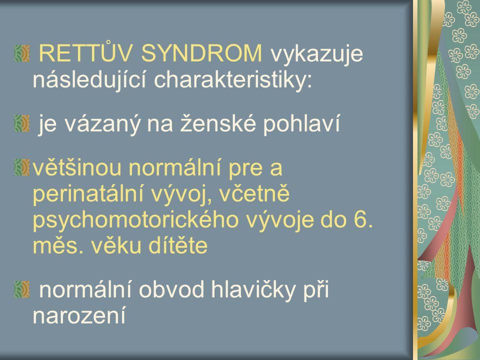 RETTŮV SYNDROM vykazuje následující charakteristiky: je vázaný na ženské pohlaví většinou normální pre a perinatální vývoj, včetně psychomotorického vývoje do 6.