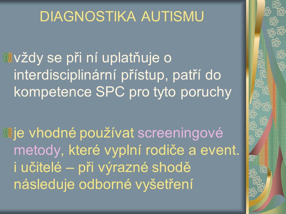 DIAGNOSTIKA AUTISMU vždy se při ní uplatňuje o interdisciplinární přístup, patří do kompetence SPC pro tyto poruchy je vhodné používat screeningové metody, které vyplní rodiče a event.