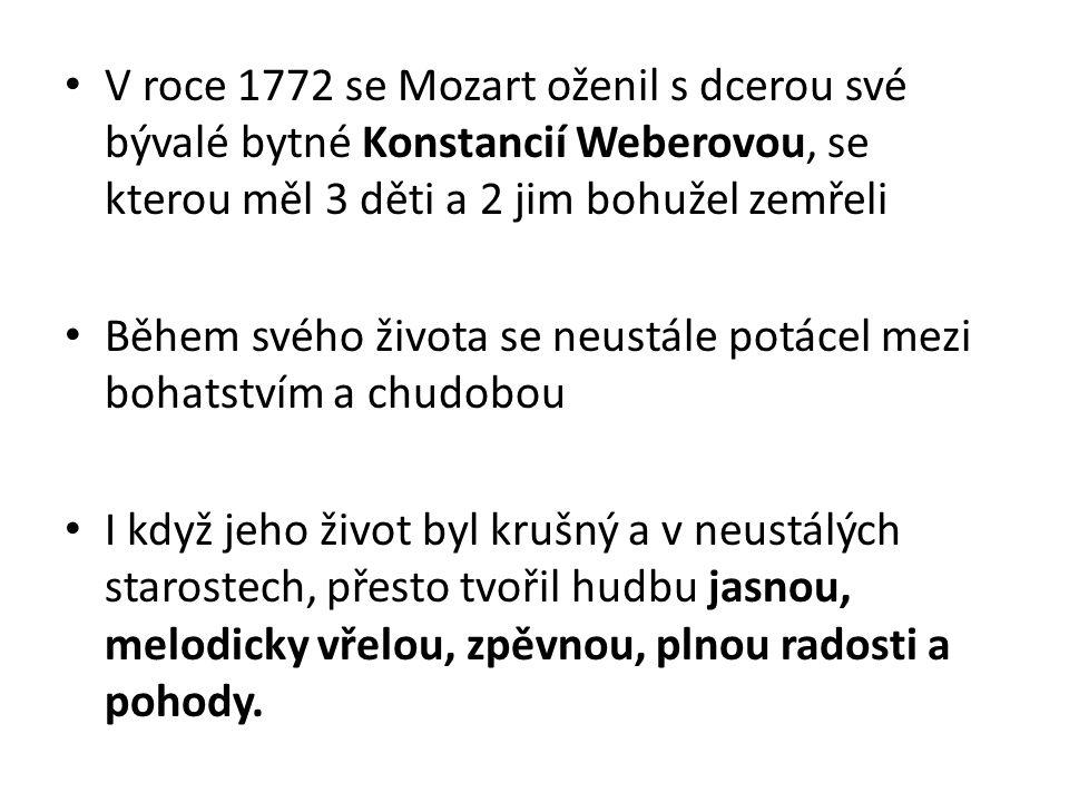 V roce 1772 se Mozart oženil s dcerou své bývalé bytné Konstancií Weberovou, se kterou měl 3 děti a 2 jim bohužel zemřeli Během svého života se neustá