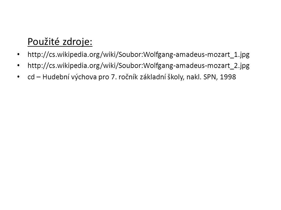 Použité zdroje: http://cs.wikipedia.org/wiki/Soubor:Wolfgang-amadeus-mozart_1.jpg http://cs.wikipedia.org/wiki/Soubor:Wolfgang-amadeus-mozart_2.jpg cd
