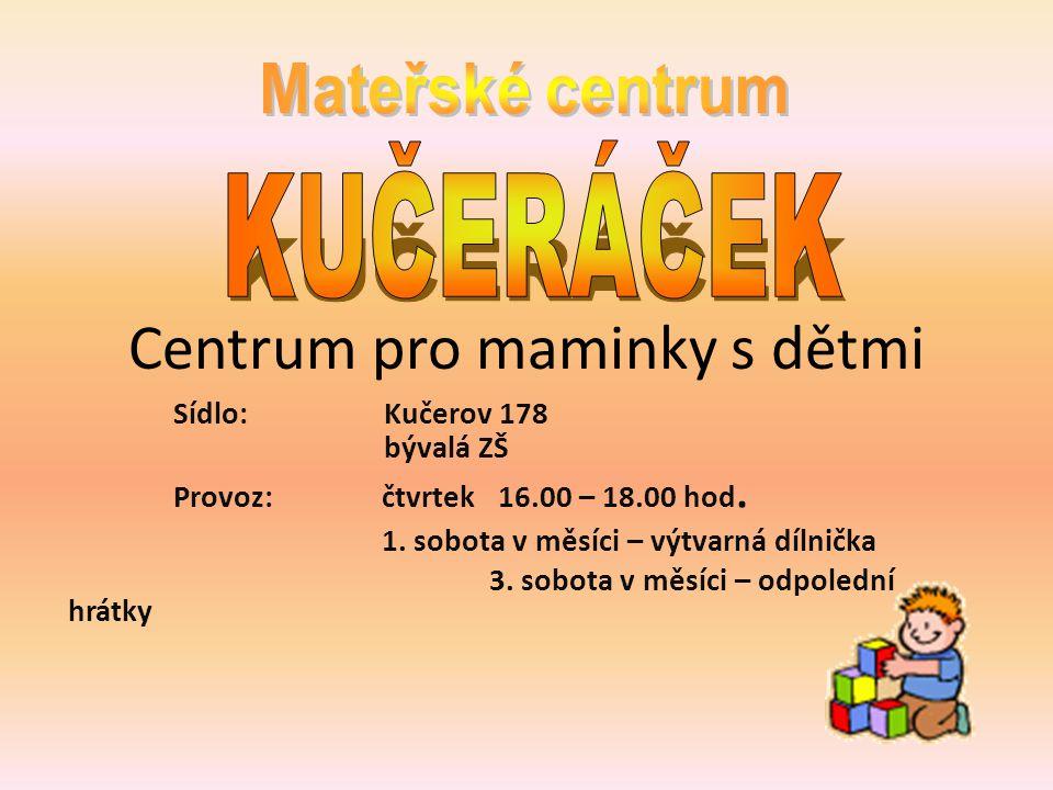 Centrum pro maminky s dětmi Sídlo: Kučerov 178 bývalá ZŠ Provoz: čtvrtek 16.00 – 18.00 hod.