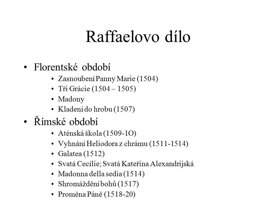 Raffaelovo dílo Florentské období Zasnoubení Panny Marie (1504) Tři Grácie (1504 – 1505) Madony Kladení do hrobu (1507) Římské období Aténská škola (1