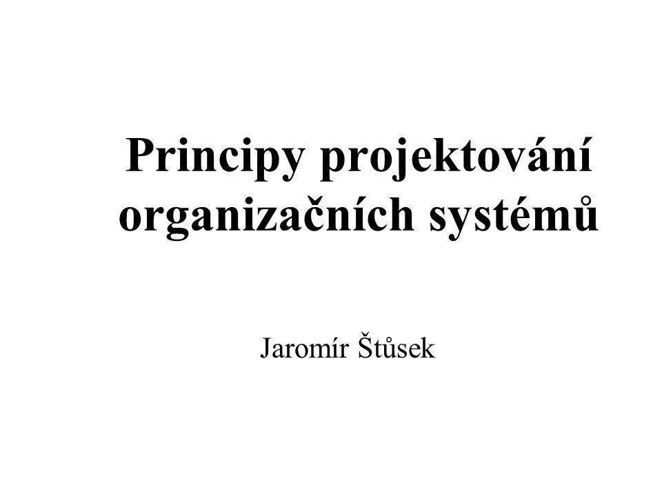 Principy projektování organizačních systémů Jaromír Štůsek