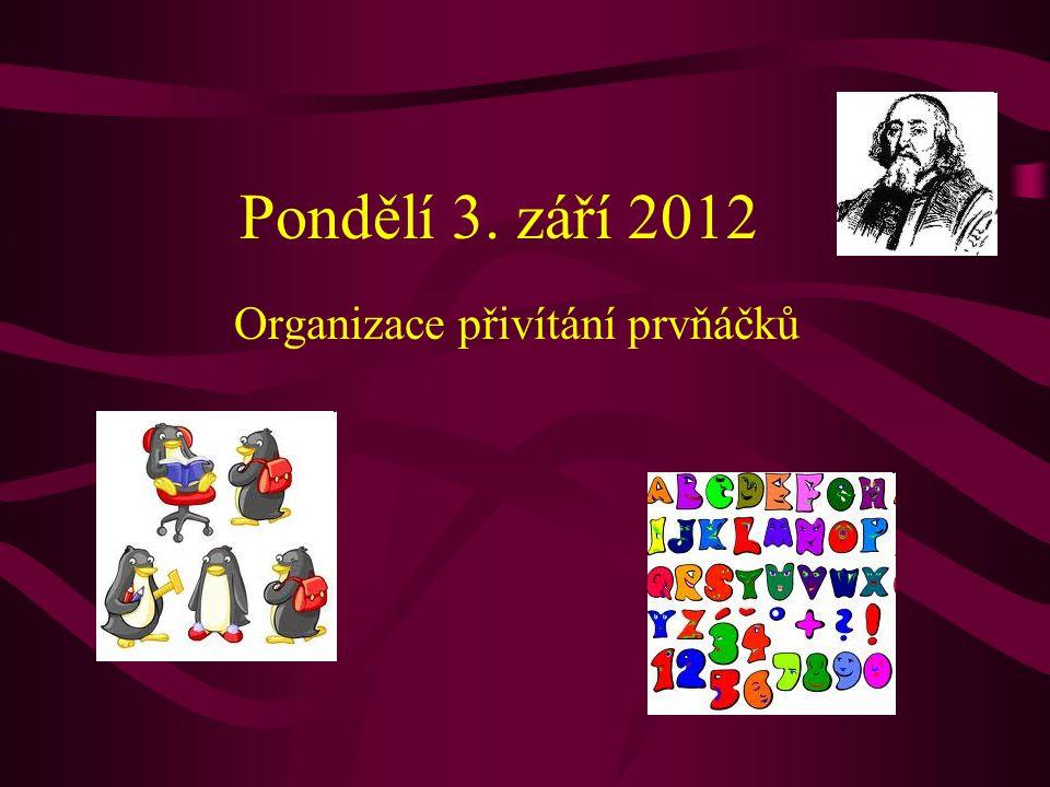 Pondělí 3. září 2012 Organizace přivítání prvňáčků