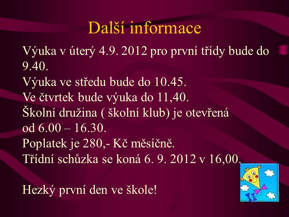 Další informace Výuka v úterý 4.9. 2012 pro první třídy bude do 9.40. Výuka ve středu bude do 10.45. Ve čtvrtek bude výuka do 11,40. Školní družina (
