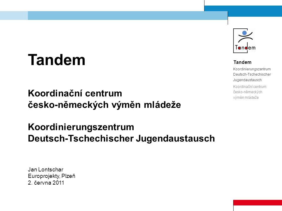 Tandem Koordinierungszentrum Deutsch-Tschechischer Jugendaustausch Koordinační centrum česko-německých výměn mládeže Tandem Koordinační centrum česko-