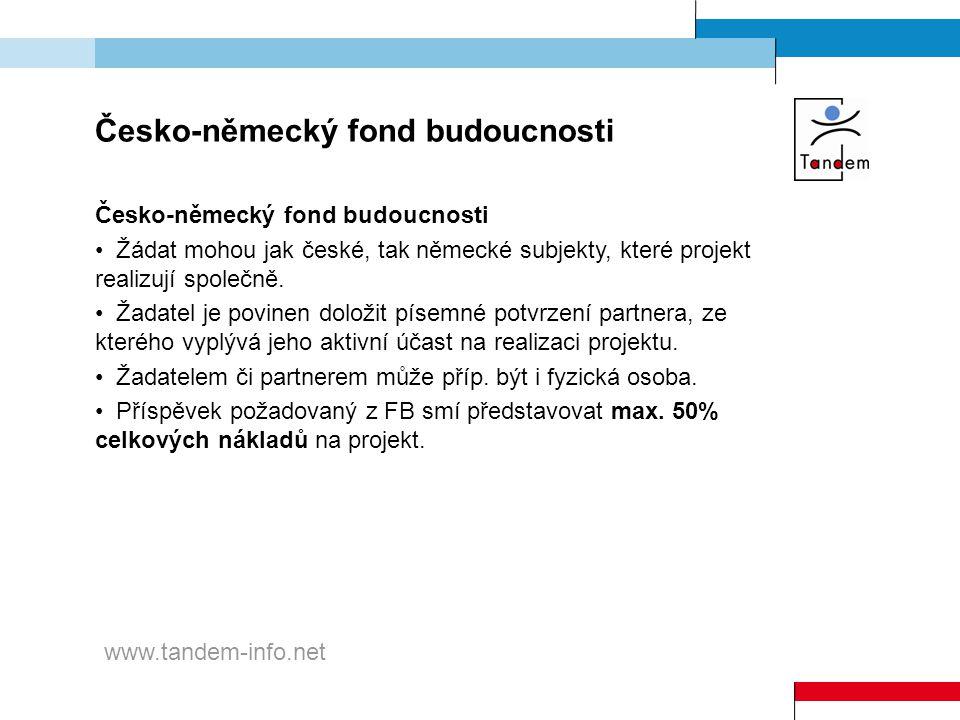 Česko-německý fond budoucnosti Žádat mohou jak české, tak německé subjekty, které projekt realizují společně. Žadatel je povinen doložit písemné potvr