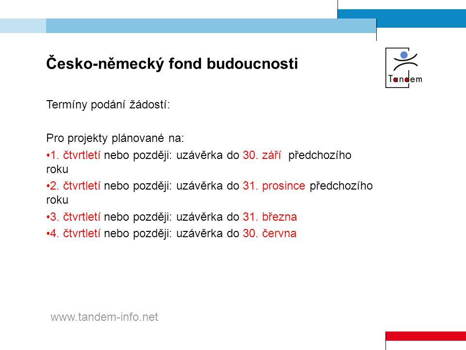 Česko-německý fond budoucnosti Termíny podání žádostí: Pro projekty plánované na: 1. čtvrtletí nebo později: uzávěrka do 30. září předchozího roku 2.