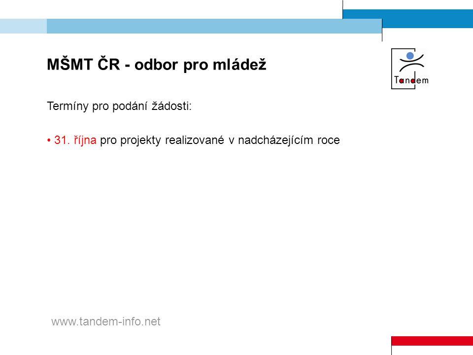 MŠMT ČR - odbor pro mládež Termíny pro podání žádosti: 31. října pro projekty realizované v nadcházejícím roce www.tandem-info.net