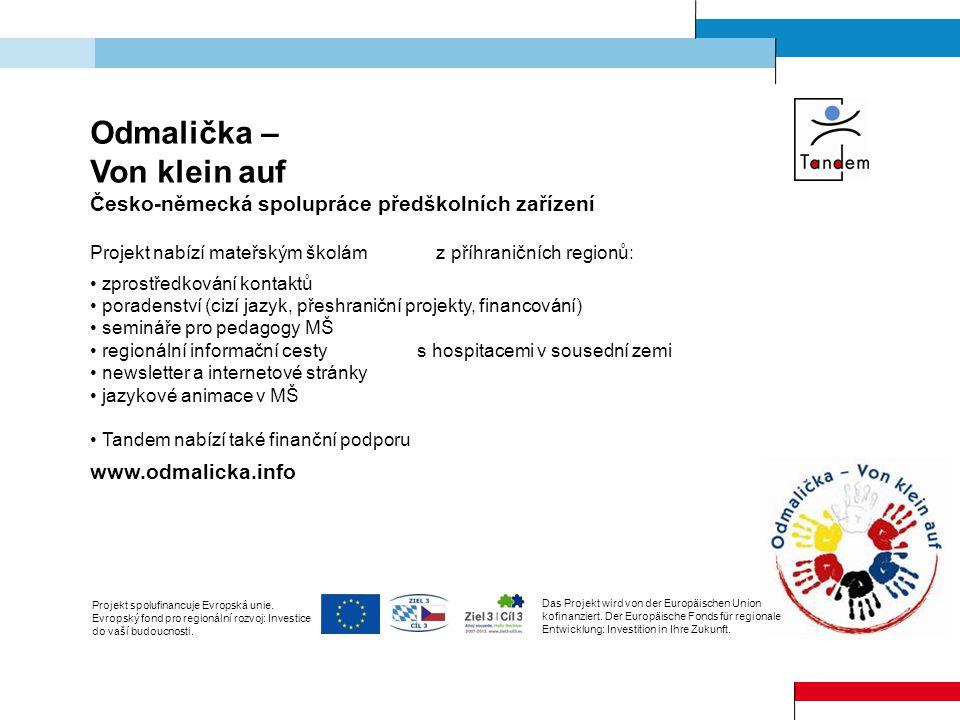 Odmalička – Von klein auf Česko-německá spolupráce předškolních zařízení Projekt nabízí mateřským školám z příhraničních regionů: zprostředkování kont