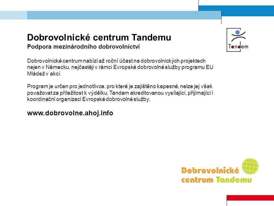 Dobrovolnické centrum Tandemu Podpora mezinárodního dobrovolnictví Dobrovolnické centrum nabízí až roční účast na dobrovolnických projektech nejen v N
