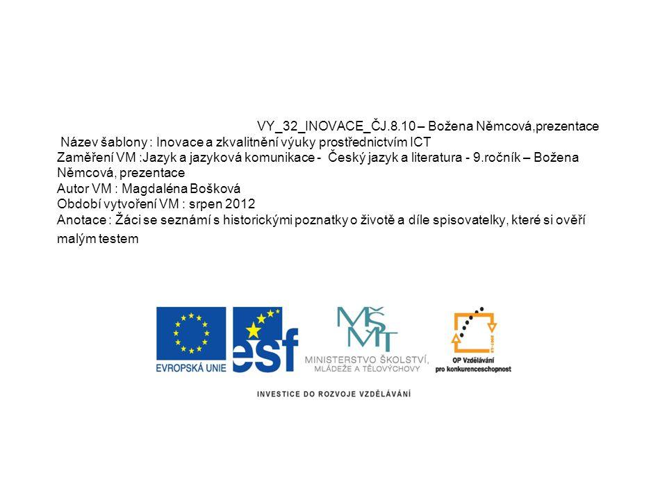 VY_32_INOVACE_ČJ.8.10 – Božena Němcová,prezentace Název šablony : Inovace a zkvalitnění výuky prostřednictvím ICT Zaměření VM :Jazyk a jazyková komuni