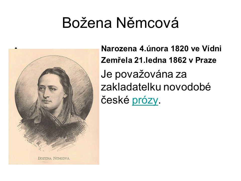 Božena Němcová Narozena 4.února 1820 ve Vídni Zemřela 21.ledna 1862 v Praze Je považována za zakladatelku novodobé české prózy.prózy