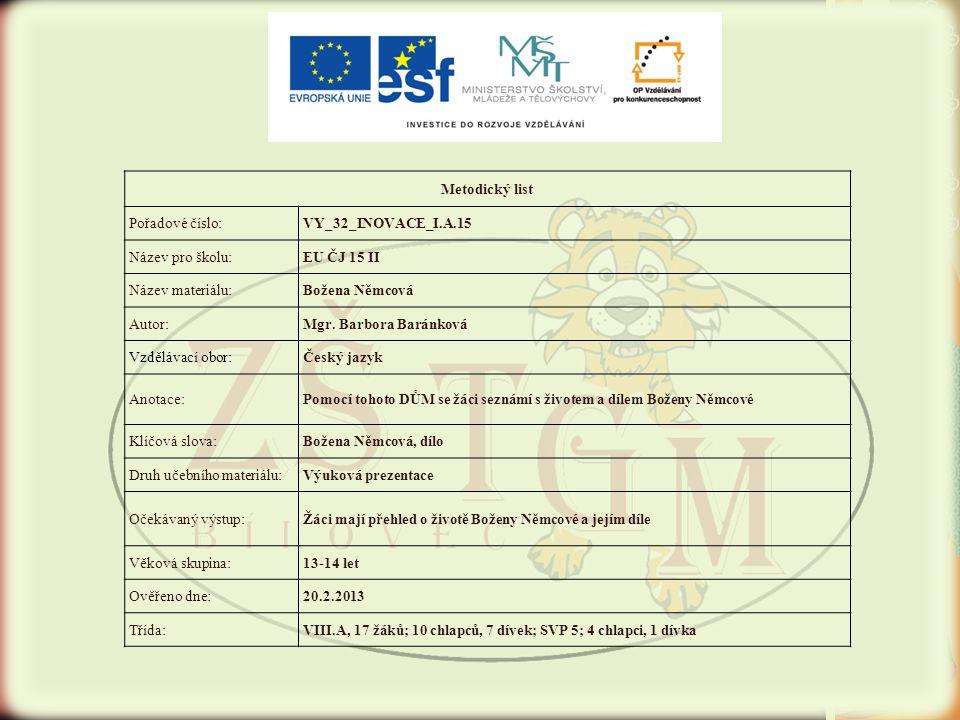 Metodický list Pořadové číslo:VY_32_INOVACE_I.A.15 Název pro školu:EU ČJ 15 II Název materiálu:Božena Němcová Autor:Mgr.