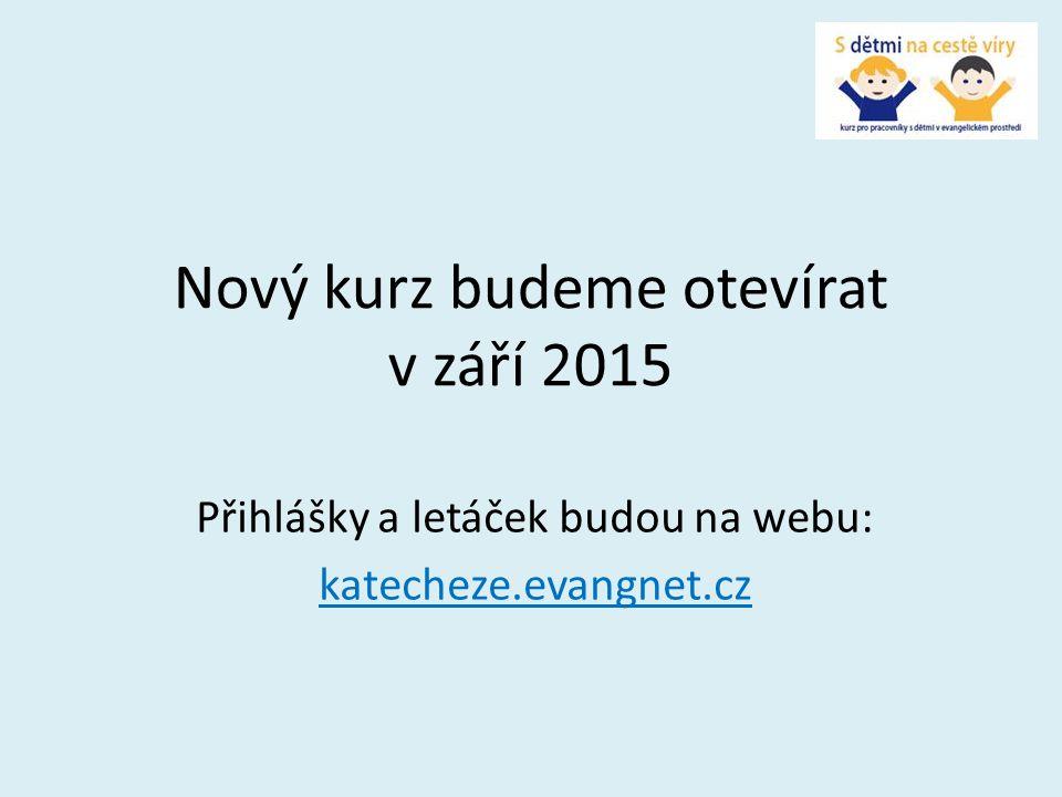 Nový kurz budeme otevírat v září 2015 Přihlášky a letáček budou na webu: katecheze.evangnet.cz